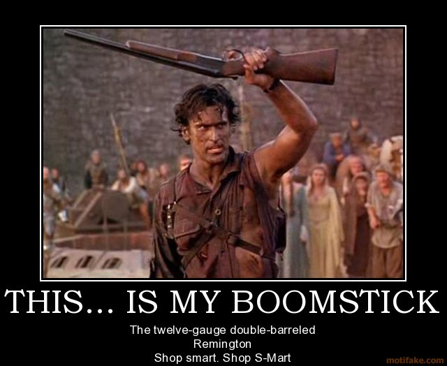 this-is-my-boomstick-demotivational-poster-1242598575
